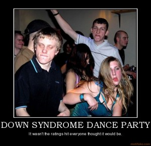 down-syndrome-dance-party-humor-down-syndrome-dance-wrong-demotivational-poster-1280854136